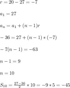 r=20-27=-7 \\  \\ a_{1}=27 \\  \\ a_{n}=a_{1}+(n-1)r \\  \\ -36=27+(n-1)*(-7) \\  \\ -7(n-1)=-63 \\  \\ n-1=9 \\  \\ n=10 \\  \\ S_{10}= \frac{27-36}{2}*10=-9*5=-45