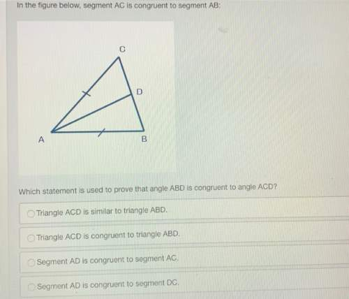 In the figure below, segment ac is congruent to segment ab: which statement is used to prove that