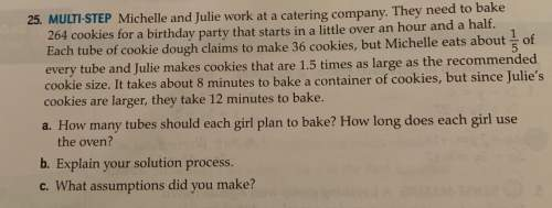 Michelle and julie work at a catering company. they need to bake 264 cookies for a birthday party th