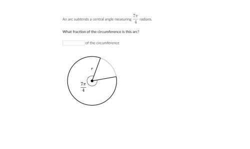 An arc subtends a central angle measuring 7pi/4 radians what fraction of the circumference is this