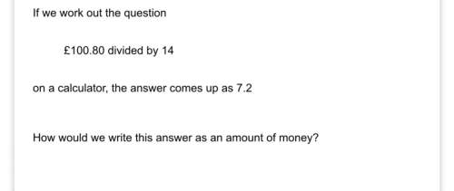 The answer is 7.2 how would you put this as money