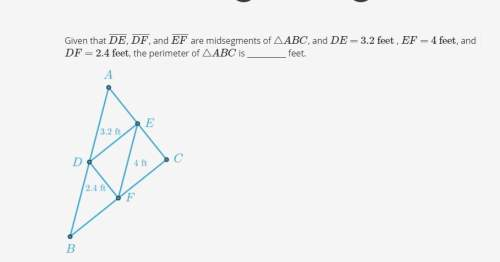 Given that de, df, and ef are midsegments of △abc, and de=3.2 feet, ef=4 feet, and df=2.4 feet, the