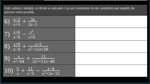 Add, subtract, multiply, or divide as indicated. list any restrictions for the variable(s) and simpl