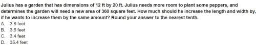 Julius has a garden that has dimensions of 12 ft by 20 ft. julius needs more room to plant some pepp