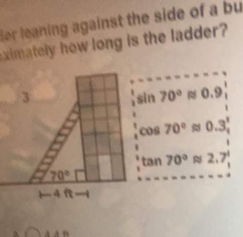 Aladder is learning against the side if a building makes a 70° angle with the ground. if the base of