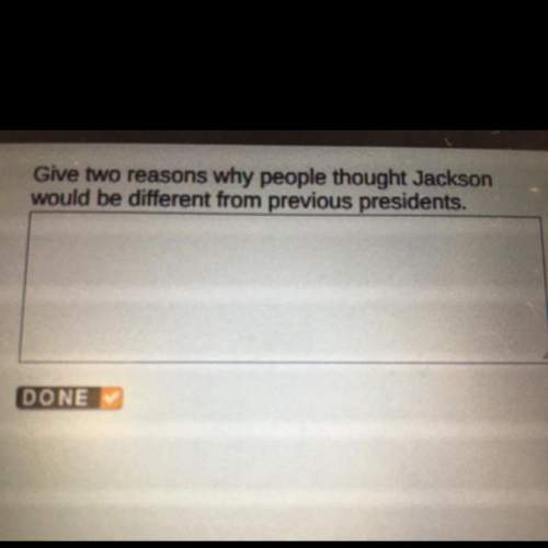 Give two reasons why people thought jackson would be different from previous presidents