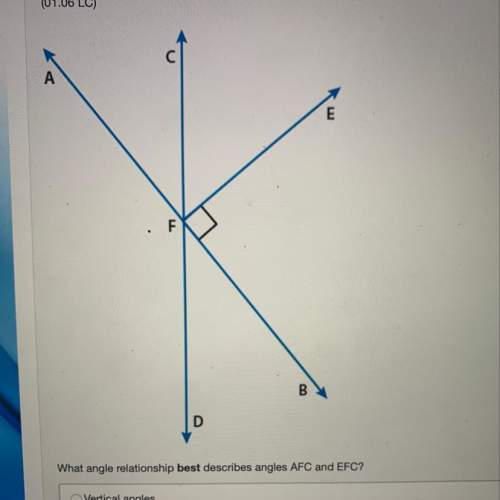What angle relationship best describes angles afc and efc? vertical angles complementary angles lin