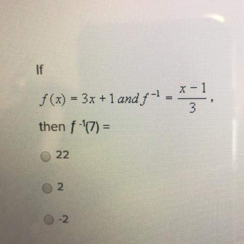 If f(x)=3x+1 and f^-1=x-1/3, then f^-1(7)=