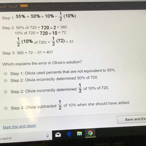 Olivia uses the work below to determine 55% of 720 which explains the error in olivia's solution