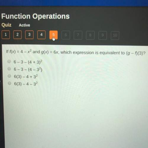 If f(x) = 4 – x2 and g(x) = 6x, which expression is equivalent to (g - 1)(3)? 06-3-(4 + 3)2 6-3-(4-