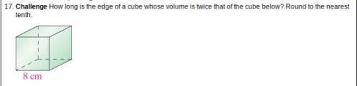 How long is the edge of a cube whose volume is twice that of the cube below? round to the nearest t