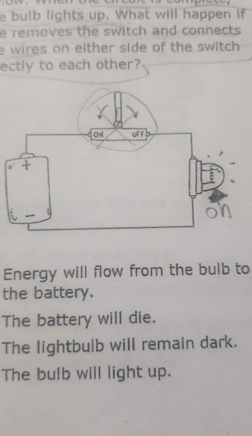 Ineed more plz​a-energy will flow from the bulb to the battery b-the battery will die