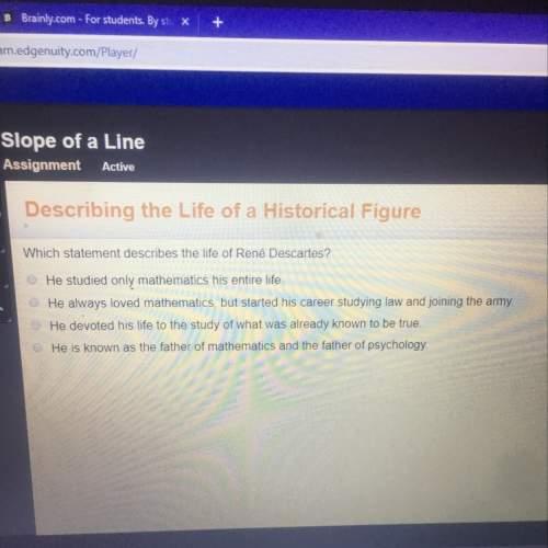 Which statement describes best the life of rené descartes ? !