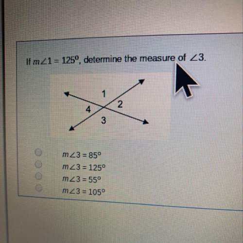 If m< 1=125*, determine the measure of < 3 a 85 b 125 c 55 d 105