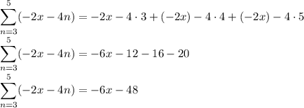 \displaystyle\\\sum_{n=3}^5(-2x-4n)=-2x-4\cdot3+(-2x)-4\cdot4+(-2x)-4\cdot5\\\sum_{n=3}^5(-2x-4n)=-6x-12-16-20\\\sum_{n=3}^5(-2x-4n)=-6x-48