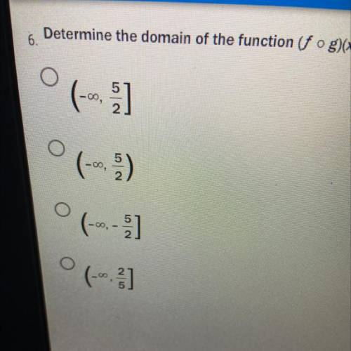 Determine the domain of the function (f of g)(x) where f(x)=√-x, g(x)= 2x-5